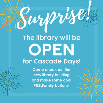 Surprise! The library will be OPEN for #CascadeDays! Come check out the new library building and make some cool #USLFamily buttons!